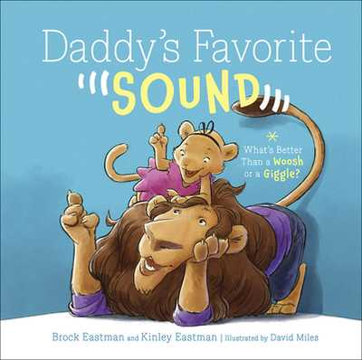 Daddy's Favorite Sound: What's Better Than a Woosh or a Giggle? - Eastman, Brock, and Miles, David, and Eastman, Kinley