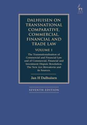 Dalhuisen on Transnational Comparative, Commercial, Financial and Trade Law Volume 1: The Transnationalisation of Commercial and Financial Law and of Commercial, Financial and Investment Dispute Resolution. The New Lex Mercatoria and its Sources - Dalhuisen, Jan H