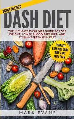 DASH Diet: The Ultimate DASH Diet Guide to Lose Weight, Lower Blood Pressure, and Stop Hypertension Fast (DASH Diet Series) (Volume 2) - Evans, Mark