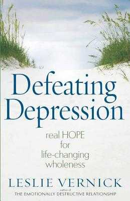 Defeating Depression: Real Hope for Life-Changing Wholeness - Vernick, Leslie