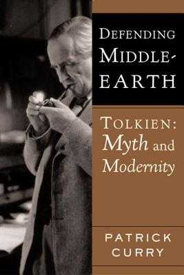 Defending Middle-Earth: Tolkien: Myth and Modernity - Curry, Patrick