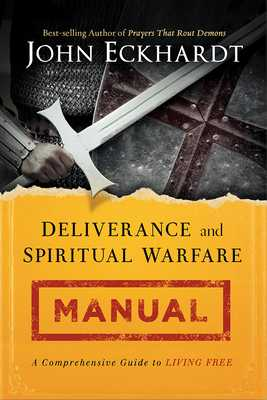 Deliverance and Spiritual Warfare Manual - Eckhardt, John
