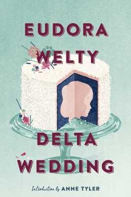 Delta Wedding - Welty, Eudora, and Tyler, Anne (Introduction by)