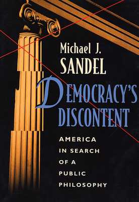 Democracy's Discontent: America in Search of a Public Philosophy - Sandel, Michael J