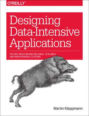 Designing Data-Intensive Applications: The Big Ideas Behind Reliable, Scalable, and Maintainable Systems - Kleppmann, Martin