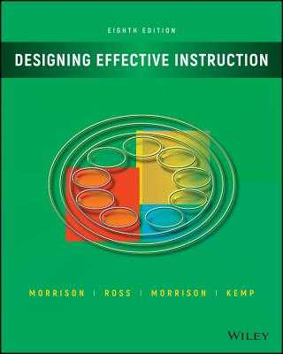 Designing Effective Instruction - Morrison, Gary R, and Ross, Steven J, and Morrison, Jennifer R