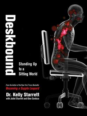 Deskbound: Standing Up to a Sitting World - Starrett, Kelly, MD, and Starrett, Juliet, and Cordoza, Glen