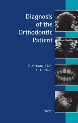 Diagnosis of the Orthodontic Patient - McDonald, F, and Ireland, A J
