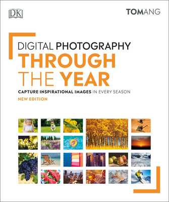 Digital Photography Through the Year - Ang, Tom