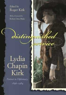 Distinguished Service: Lydia Chapin Kirk, Partner in Diplomacy, 1896-1984 - Kirk, Roger (Editor)
