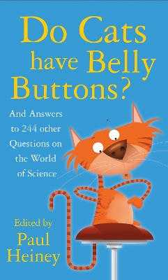 Do Cats Have Belly Buttons?: And Answers to 244 Other Questions on the World of Science - Heiney, Paul