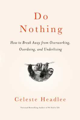 Do Nothing: How to Break Away from Overworking, Overdoing, and Underliving - Headlee, Celeste