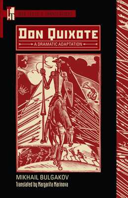 Don Quixote: A Dramatic Adaptation - Bulgakov, Mikhail, and Marinova, Margarita (Translated by), and Pollard, Scott (Editor)