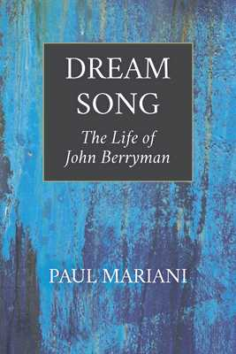 Dream Song: The Life of John Berryman - Mariani, Paul