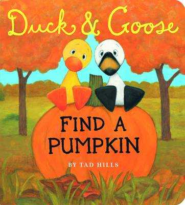 Duck and Goose Find a Pumpkin - Hills, Tad