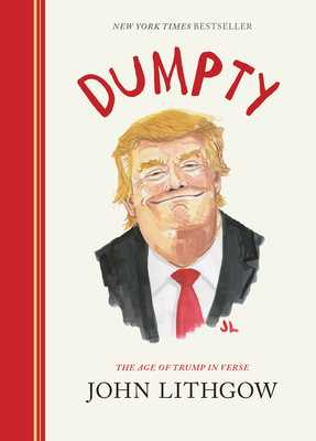 Dumpty: The Age of Trump in Verse - Lithgow, John
