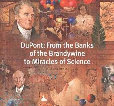 DuPont: From the Banks of the Brandywine to Miracles of Science - Kinnane, Adrian, Mr.