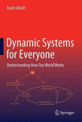 Dynamic Systems for Everyone: Understanding How Our World Works - Ghosh, Asish