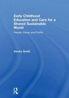 Early Childhood Education and Care for a Shared Sustainable World: People, Planet and Profits - Smidt, Sandra