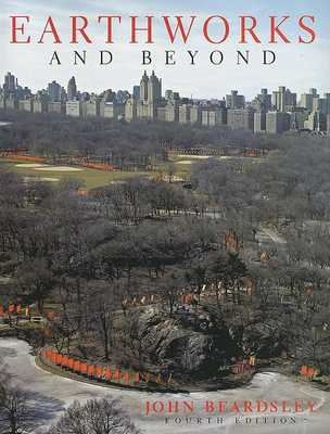 Earthworks and Beyond: Contemporary Art in the Landscape - Beardsley, John
