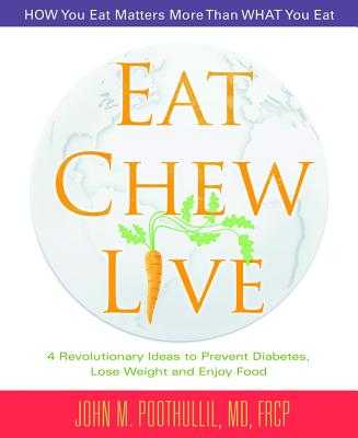 Eat, Chew, Live: 4 Revolutionary Ideas to Prevent Diabetes, Lose Weight and Enjoy Food - Poothullil MD, John