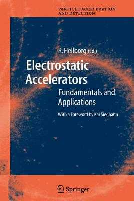 Electrostatic Accelerators: Fundamentals and Applications - Siegbahn, K (Foreword by), and Hellborg, Ragnar (Editor)