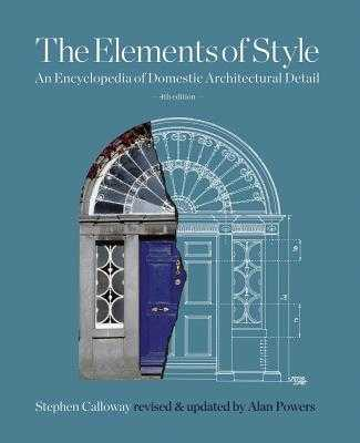 Elements of Style: An Encyclopedia of Domestic Architectural Detail - Calloway, Stephen (Editor), and Powers, Alan, Mr. (Editor), and Cromley, Elizabeth (Editor)