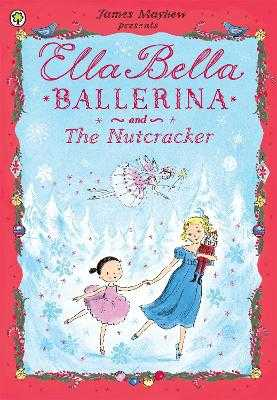 Ella Bella Ballerina and the Nutcracker - Mayhew, James