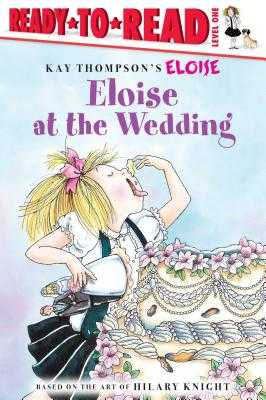 Eloise at the Wedding - Thompson, Kay, and Knight, Hilary, and McNamara, Margaret (Adapted by)