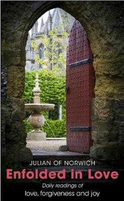 Enfolded in Love: Daily Readings of love, forgiveness and joy - Julian of Norwich, and Llewelyn, Robert