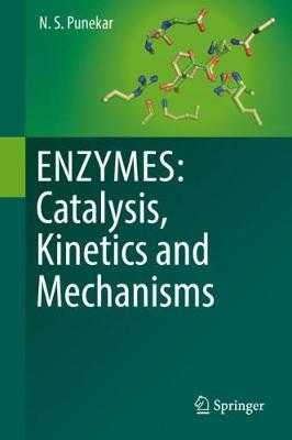 ENZYMES: Catalysis, Kinetics and Mechanisms - Punekar, N.S.