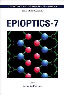 Epioptics-7 - Proceedings of the 24th Course of the International School of Solid State Physics - Cricenti, Antonio (Editor)