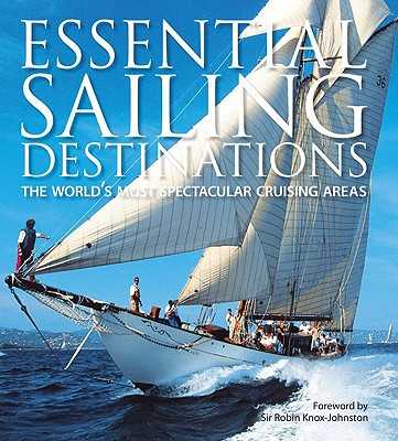 Essential Sailing Destinations: The World's Most Spectacular Cruising Areas - Morgan, Adrian, and Bray, Andrew (Contributions by), and Cornell, Jimmy (Contributions by)