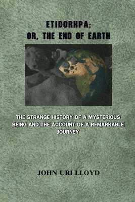 Etidorhpa; or, The End of Earth. The Strange History of a Mysterious Being and the Account of a Remarkable Journey: Annotated - Classic Publisher, Boomland (Editor), and Lloyd, John Uri
