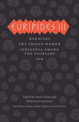 Euripides III: Heracles/The Trojan Women/Iphigenia Among the Taurians/Ion - Euripides, and Griffith, Mark (Translated by), and Most, Glenn W (Translated by)