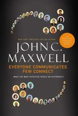 Everyone Communicates, Few Connect: What the Most Effective People Do Differently - Maxwell, John C