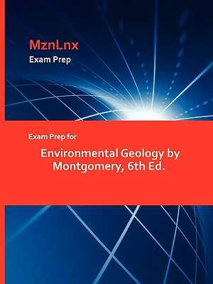 Exam Prep for Environmental Geology by Montgomery, 6th Ed. - Montgomery, and Mznlnx (Creator)
