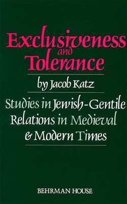 Exclusiveness and Tolerance: Studies in Jewish-Gentile Relations in Medieval and Modern Times - Katz, Jacob