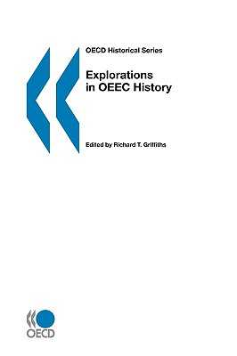 Explorations in O.E.E.C.History - Organization for Economic Co-operation and Development, and Griffiths, Richard T. (Volume editor)