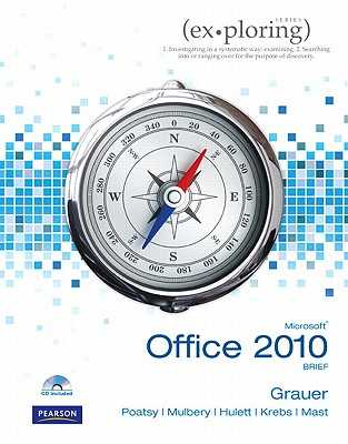 Exploring Microsoft Office 2010 Brief - Grauer, Robert T., and Poatsy, Mary Anne, and Hulett, Michelle