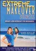 Extreme Makeover Fitness: Weight Loss Workout for Beginners -