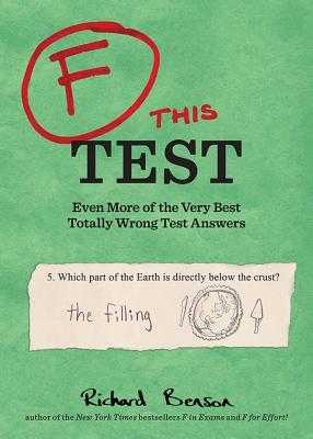 F This Test: Even More of the Very Best Totally Wrong Test Answers - Benson, Richard