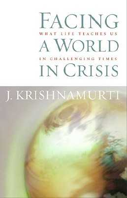 Facing a World in Crisis: What Life Teaches Us in Challenging Times - Krishnamurti, J
