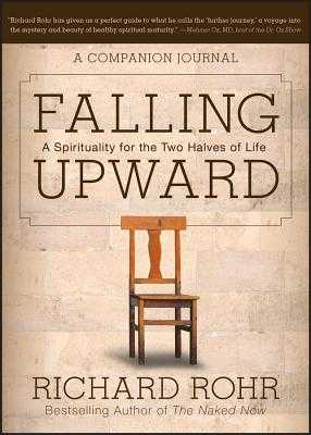 Falling Upward: A Spirituality for the Two Halves of Life -- A Companion Journal - Rohr, Richard, Father, Ofm
