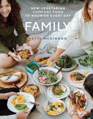 Family: New Vegetarian Comfort Food to Nourish Every Day - McKinnon, Hetty, and Brimble, Luisa (Photographer)