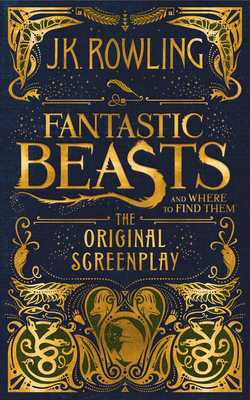 Fantastic Beasts and Where to Find Them: The Original Screenplay - Rowling, J K
