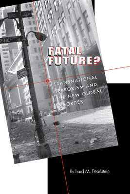 Fatal Future?: Transnational Terrorism and the New Global Disorder - Pearlstein, Richard M