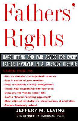 Fathers' Rights: Hard-Hitting and Fair Advice for Every Father Involved in a Custody Dispute - Leving, Jeffery, and Dachman, Kenneth