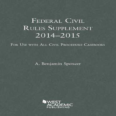 Federal Civil Rules Supplement 2014-2015 - Spencer, A. Benjamin