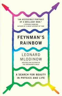 Feynman's Rainbow: A Search for Beauty in Physics and in Life - Mlodinow, Leonard
